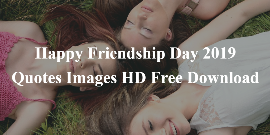 Happy Friendship Day 2019 Quotes Images HD Free Download